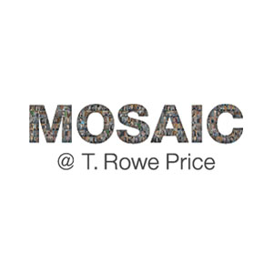 MOSAIC @ T. Rowe Price advances cultural diversity to help associates and the firm succeed.