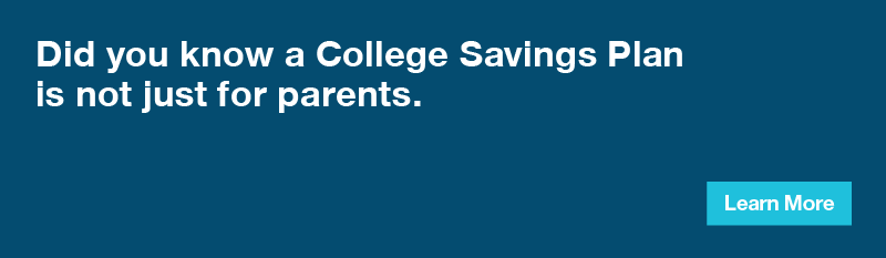 Did you know a College Savings Plan is not just for parents? Learn More